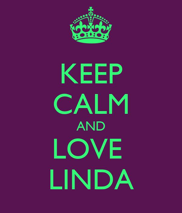 KEEP CALM AND LOVE  LINDA