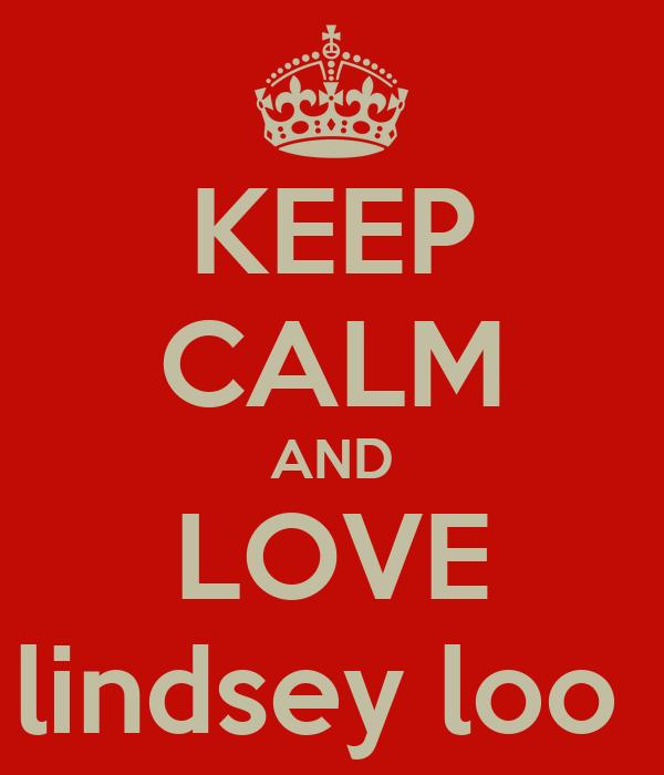 KEEP CALM AND LOVE lindsey loo