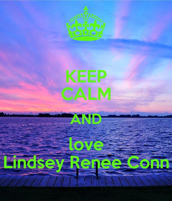 KEEP CALM AND love Lindsey Renee Conn