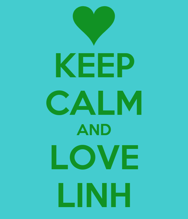KEEP CALM AND LOVE LINH