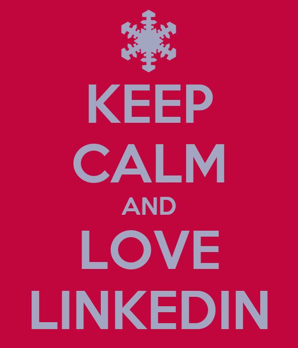 KEEP CALM AND LOVE LINKEDIN