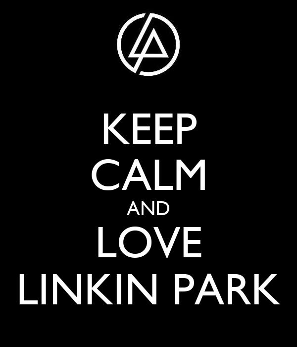 KEEP CALM AND LOVE LINKIN PARK