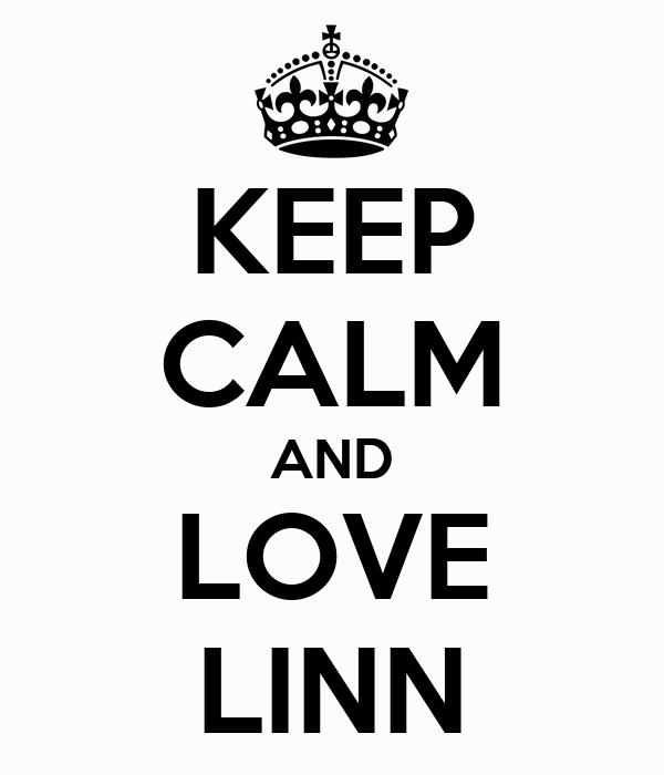 KEEP CALM AND LOVE LINN
