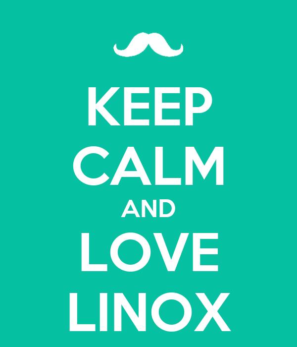 KEEP CALM AND LOVE LINOX