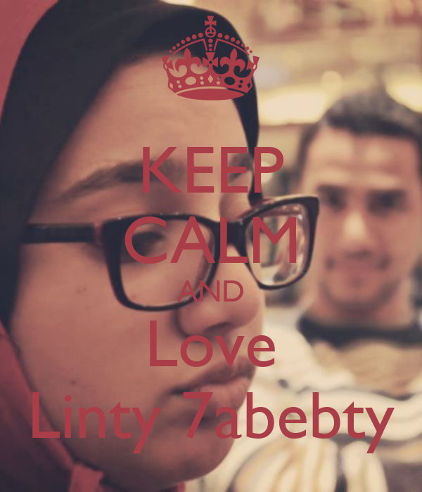 KEEP CALM AND Love Linty 7abebty