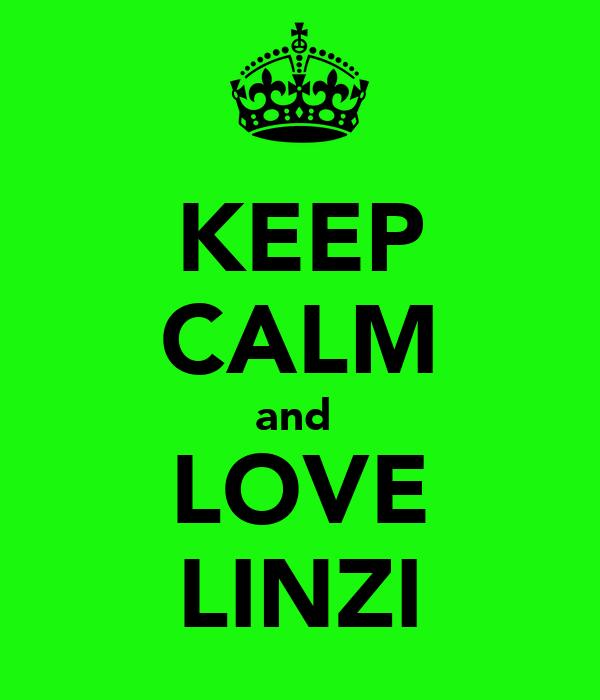 KEEP CALM and  LOVE LINZI