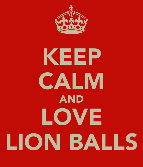 KEEP CALM AND LOVE LION BALLS