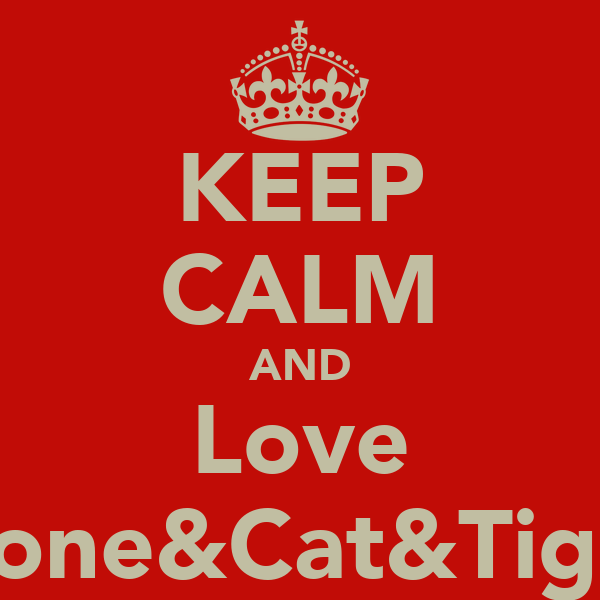 KEEP CALM AND Love Lione&Cat&Tiger