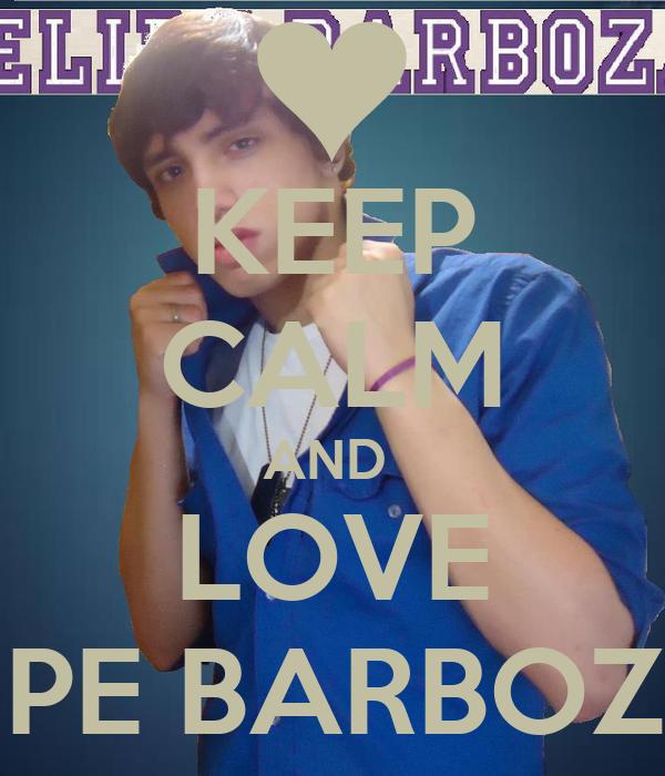 KEEP CALM AND  LOVE LIPE BARBOZA