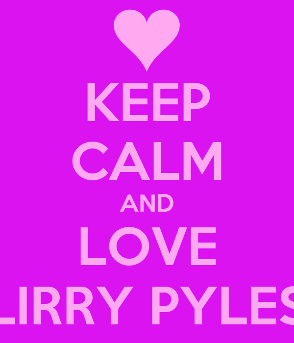 KEEP CALM AND LOVE LIRRY PYLES