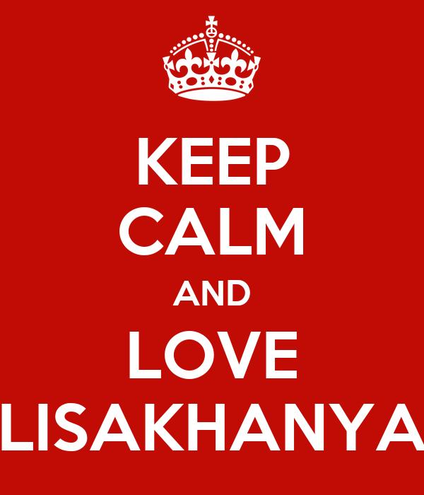 KEEP CALM AND LOVE LISAKHANYA