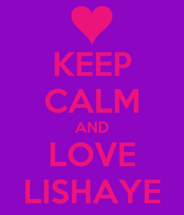 KEEP CALM AND LOVE LISHAYE