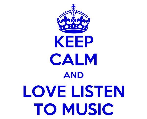 KEEP CALM AND LOVE LISTEN TO MUSIC