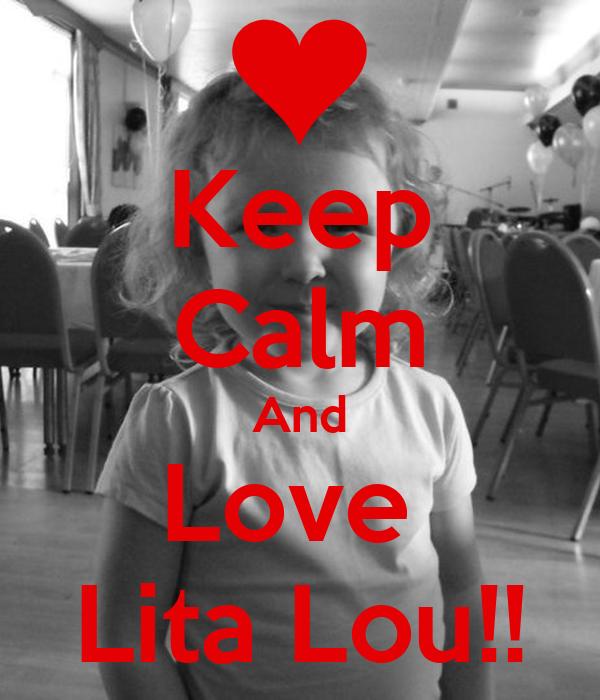 Keep Calm And Love  Lita Lou!!