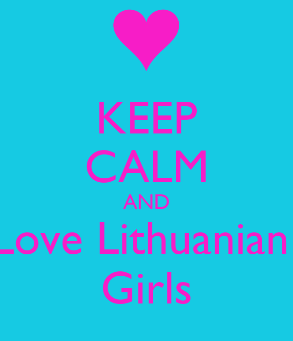KEEP CALM AND Love Lithuanian  Girls