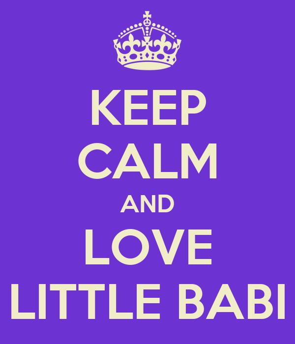 KEEP CALM AND LOVE LITTLE BABI
