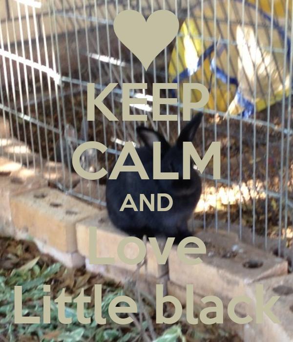 KEEP CALM AND Love Little black
