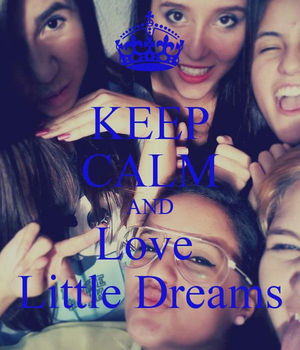 KEEP CALM AND Love  Little Dreams