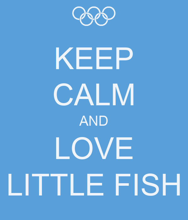 KEEP CALM AND LOVE LITTLE FISH