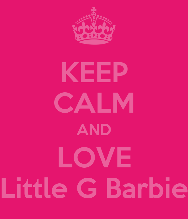 KEEP CALM AND LOVE Little G Barbie
