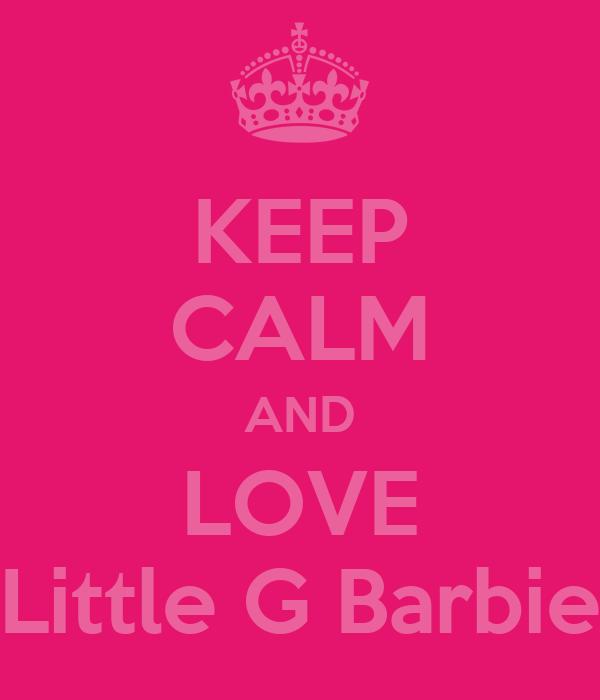 KEEP CALM AND LOVE Little G Barbie
