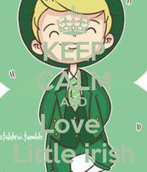 KEEP CALM AND Love  Little irish