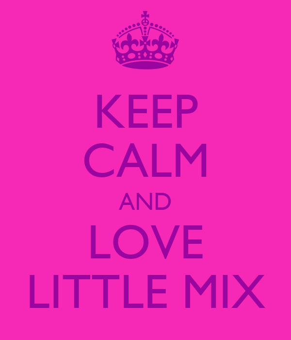 KEEP CALM AND LOVE LITTLE MIX
