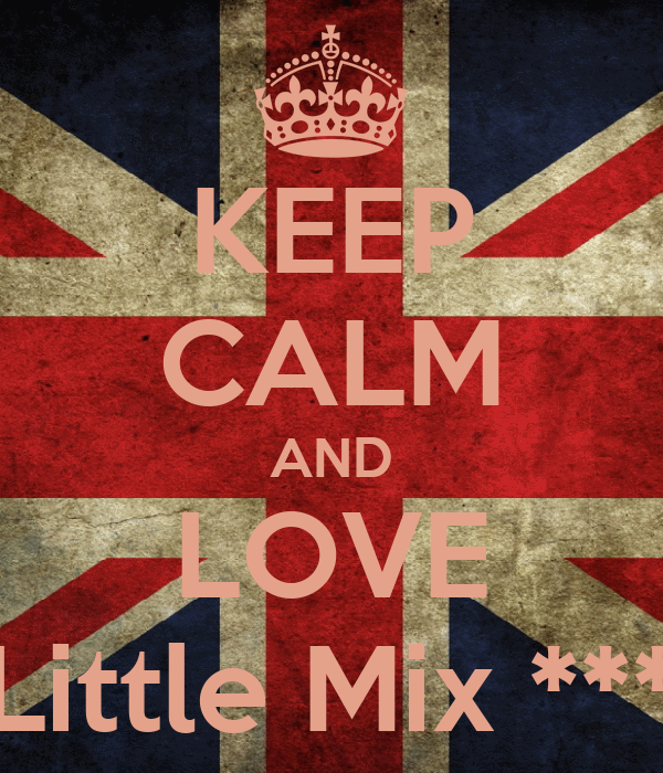 KEEP CALM AND LOVE Little Mix ***