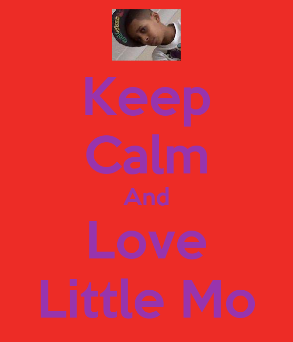 Keep Calm And Love Little Mo