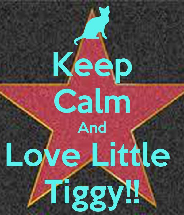 Keep Calm And Love Little  Tiggy!!