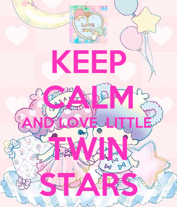 KEEP CALM AND LOVE  LITTLE  TWIN STARS