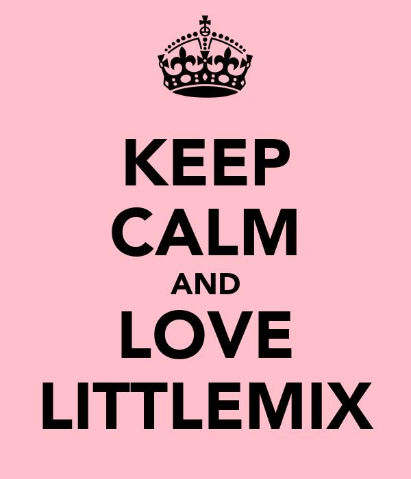 KEEP CALM AND LOVE LITTLEMIX