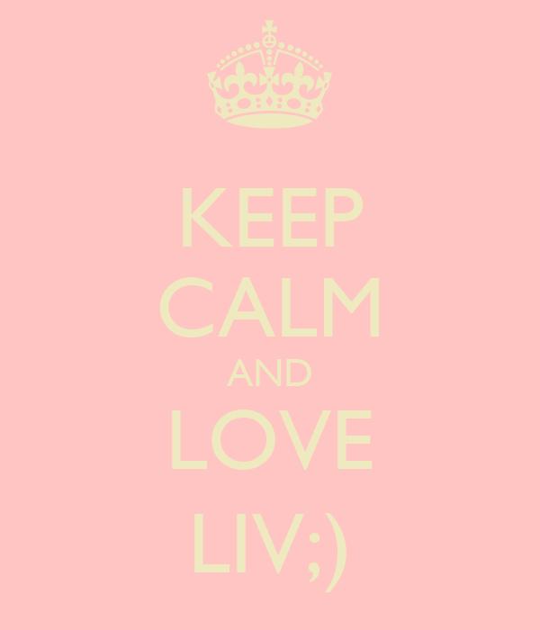 KEEP CALM AND LOVE LIV;)