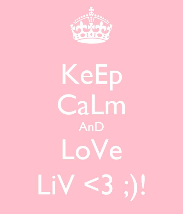 KeEp CaLm AnD LoVe LiV <3 ;)!