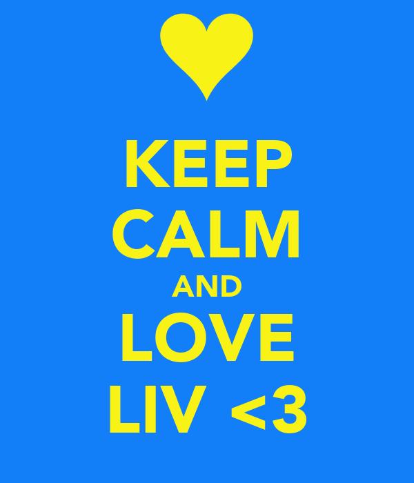 KEEP CALM AND LOVE LIV <3