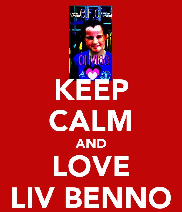KEEP CALM AND LOVE LIV BENNO