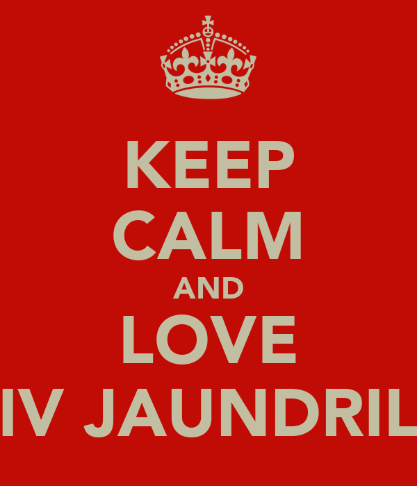 KEEP CALM AND LOVE LIV JAUNDRILL