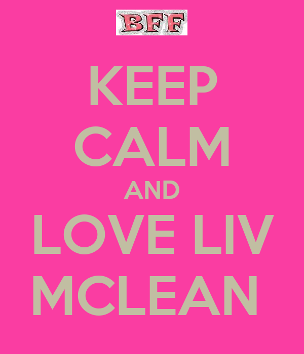 KEEP CALM AND LOVE LIV MCLEAN