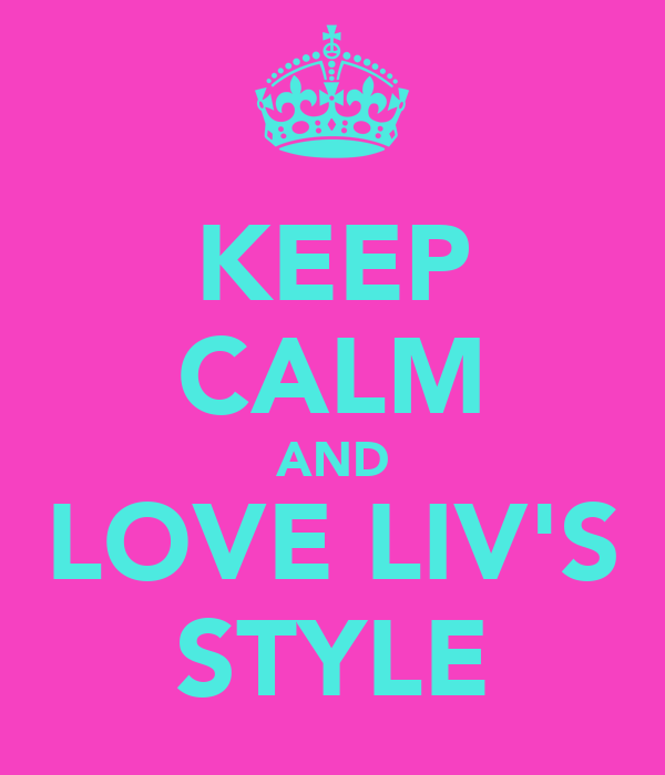 KEEP CALM AND LOVE LIV'S STYLE