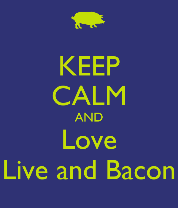 KEEP CALM AND Love Live and Bacon