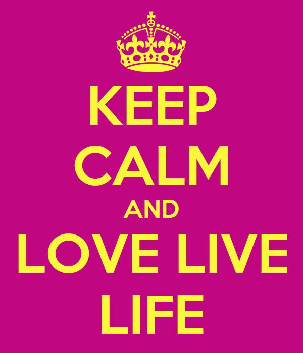 KEEP CALM AND LOVE LIVE LIFE