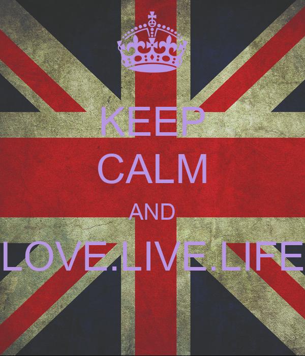 KEEP CALM AND LOVE.LIVE.LIFE