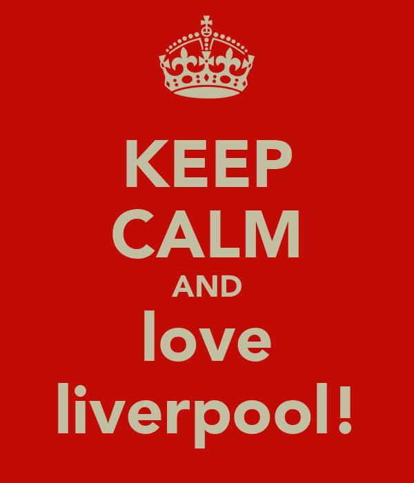 KEEP CALM AND love liverpool!