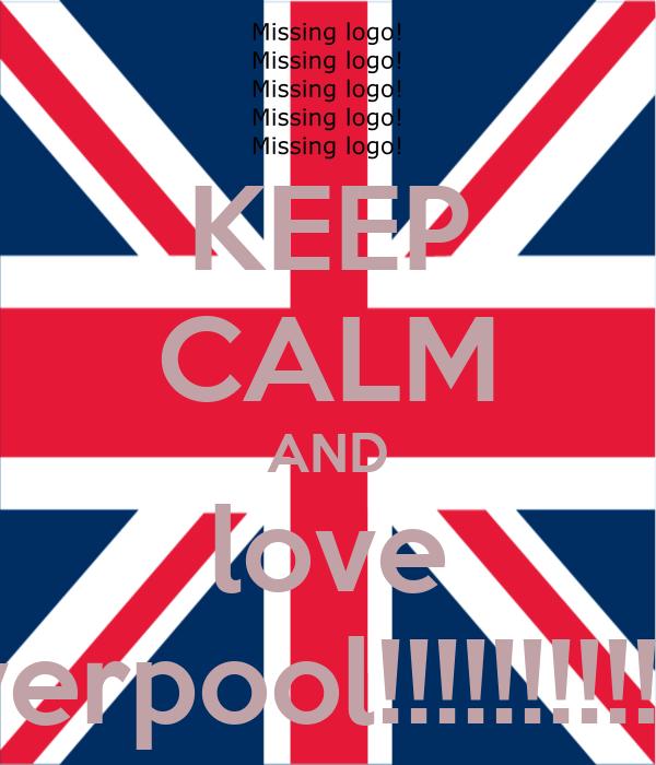 KEEP CALM AND love liverpool!!!!!!!!!!!!!!