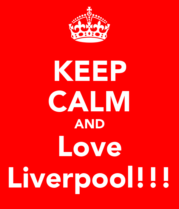 KEEP CALM AND Love Liverpool!!!