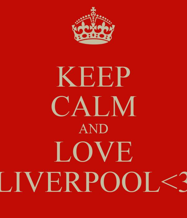 KEEP CALM AND LOVE LIVERPOOL<3