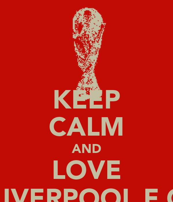KEEP CALM AND LOVE LIVERPOOL F.C