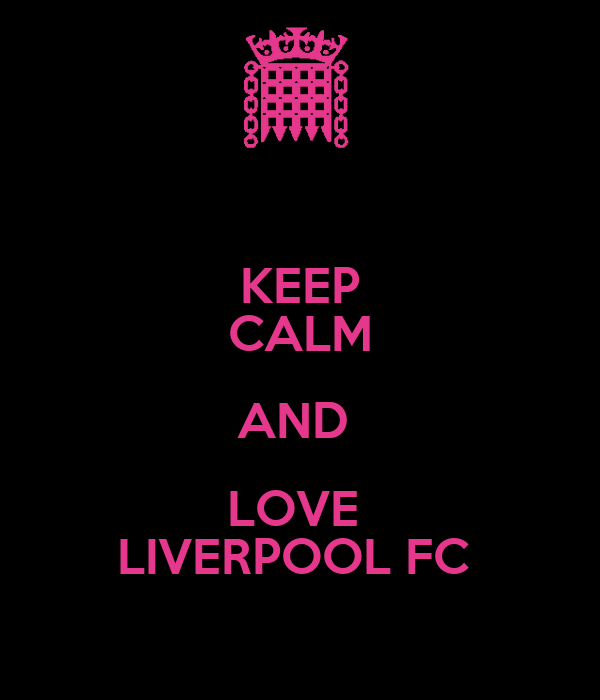 KEEP CALM AND  LOVE  LIVERPOOL FC