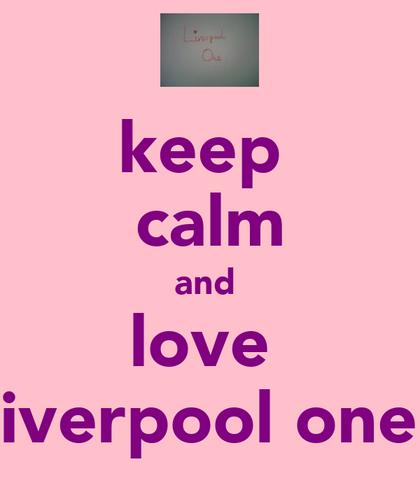 keep  calm and  love  liverpool one