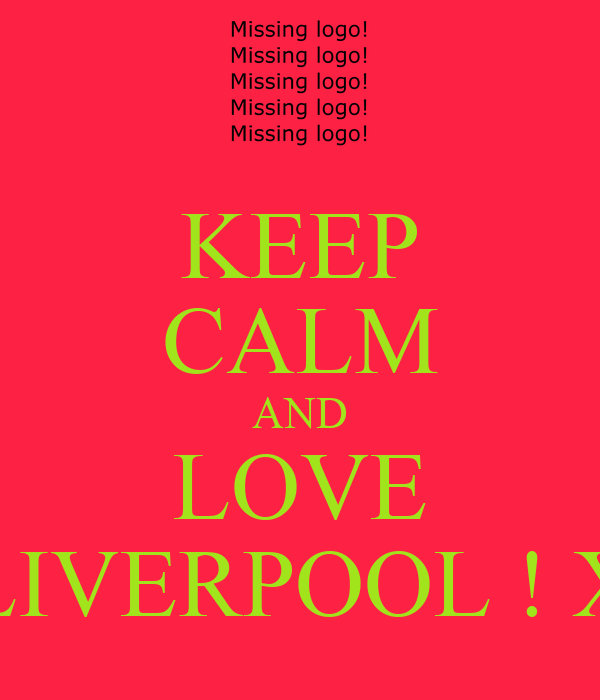 KEEP CALM AND LOVE LIVERPOOL ! X